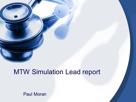MTW Simulation Lead report Paul Moran. Simulation: Trust Core Agenda The Trust has a unified Simulation Training Committee, The Committee is made up of.
