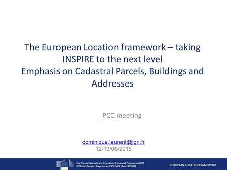 The Competitiveness and Innovation framework Programme (CIP) ICT Policy Support Programme (PSP) Call 6 (Grant 325140) EUROPEAN LOCATION FRAMEWORK The European.