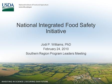 National Integrated Food Safety Initiative Jodi P. Williams, PhD February 24, 2010 Southern Region Program Leaders Meeting.