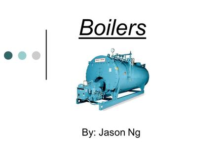 Boilers By: Jason Ng. Objectives Effectively compare and contrast different types of water heating systems in order to enlighten students about proper.