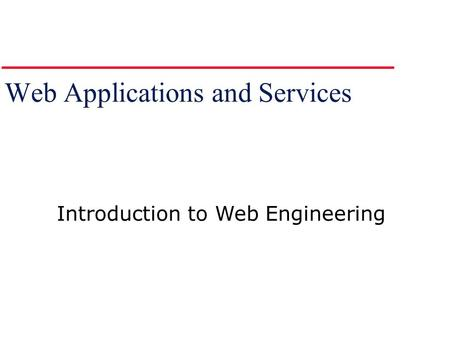 Web Applications and Services Introduction to Web Engineering.