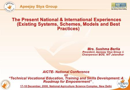 The Present National & International Experiences (Existing Systems, Schemes, Models and Best Practices) Mrs. Sushma Berlia President, Apeejay Stya Group.