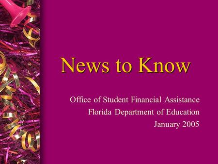 News to Know Office of Student Financial Assistance Florida Department of Education January 2005.
