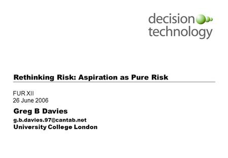 Notes: Use this cover page for internal presentations Rethinking Risk: Aspiration as Pure Risk Greg B Davies University College.