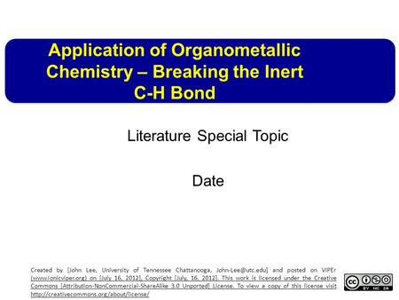 Application of Organometallic Chemistry – Breaking the Inert C-H Bond Literature Special Topic Date Created by [John Lee, University of Tennessee Chattanooga,