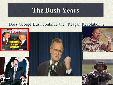 "The Bush Years Does George Bush continue the ""Reagan Revolution""?"