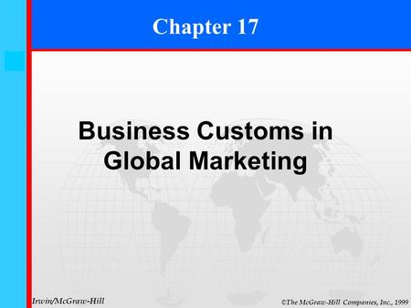 17- 0 © The McGraw-Hill Companies, Inc., 1999 Irwin/McGraw-Hill Chapter 17 Business Customs in Global Marketing.