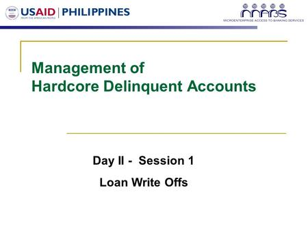 Management of Hardcore Delinquent Accounts Day II - Session 1 Loan Write Offs.