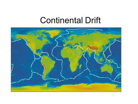 Continental Drift. What is continental drift? 1912 Alfred Wegener Hypothesized that- the continents are moving = Continental drift all continents once.