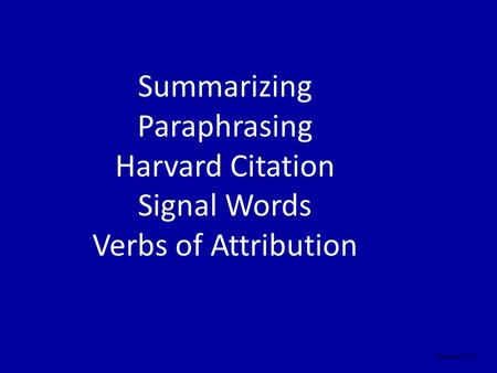 Summarizing Paraphrasing Harvard Citation Signal Words Verbs of Attribution September 2010.