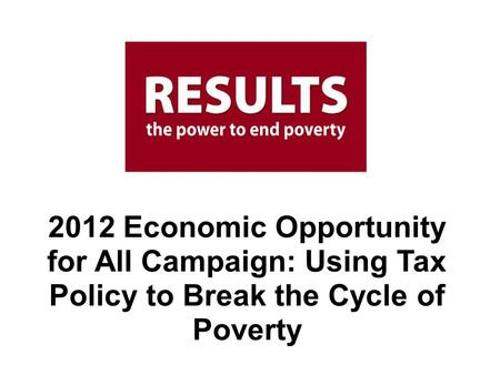 2012 Economic Opportunity for All Campaign: Using Tax Policy to Break the Cycle of Poverty.