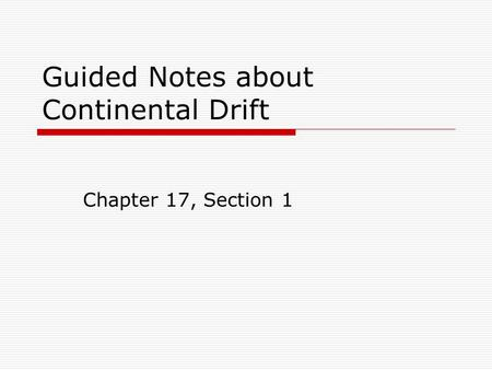 Guided Notes about Continental Drift
