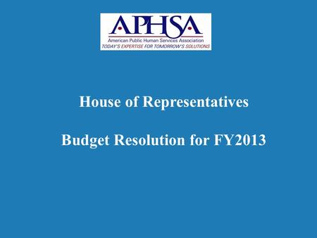 House of Representatives Budget Resolution for FY2013.