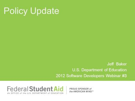 Jeff Baker U.S. Department of Education 2012 Software Developers Webinar #3 Policy Update.