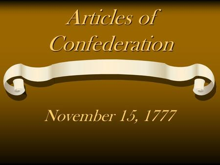 Articles of Confederation November 15, 1777. Articles of Confederation established a firm league of friendship an alliance among the 13 states rather.