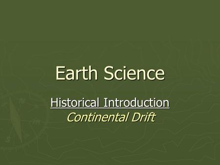 Earth Science Historical Introduction Continental Drift.