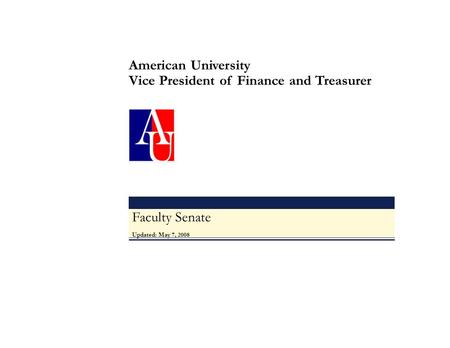 Faculty Senate Updated: May 7, 2008 American University Vice President of Finance and Treasurer.