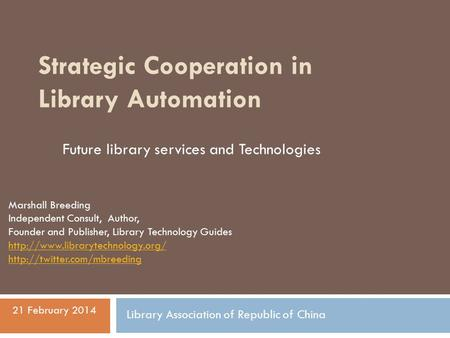Strategic Cooperation in Library Automation Marshall Breeding Independent Consult, Author, Founder and Publisher, Library Technology Guides