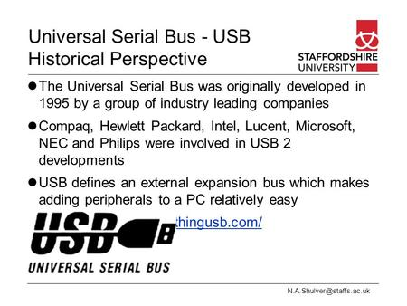 Universal Serial Bus - USB Historical Perspective The Universal Serial Bus was originally developed in 1995 by a group of industry.