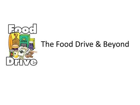 The Food Drive & Beyond. Why Did You Do This? Congratulations! You all did an amazing thing collecting all of that food!