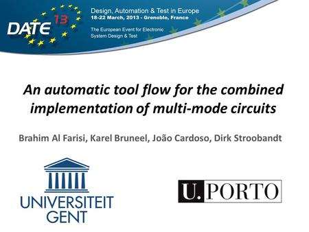 An automatic tool flow for the combined implementation of multi-mode circuits Brahim Al Farisi, Karel Bruneel, João Cardoso, Dirk Stroobandt.