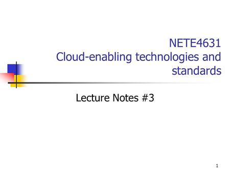 1 NETE4631 <strong>Cloud</strong>-enabling <strong>technologies</strong> and standards Lecture Notes #3.