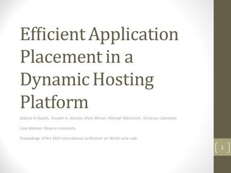Efficient Application Placement in a Dynamic Hosting Platform Zakaria Al-Qudah, Hussein A. Alzoubi, Mark Allman, Michael Rabinovich, Vincenzo Liberatore.
