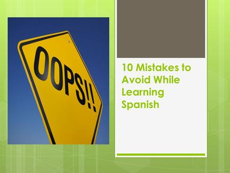 10 Mistakes to Avoid While Learning Spanish. 1. Assuming that Spanish words that look like English words mean the same thing.  Words that have the same.