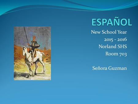 New School Year 2015 - 2016 Norland SHS Room 703 Señora Guzman.
