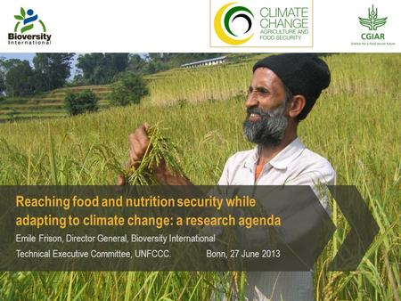 Reaching food and nutrition security while adapting to climate change: a research agenda Emile Frison, Director General, Bioversity International Technical.