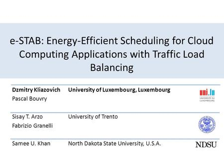 E-STAB: Energy-Efficient Scheduling for Cloud Computing Applications with Traffic Load Balancing Dzmitry KliazovichUniversity of Luxembourg, Luxembourg.
