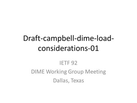 Draft-campbell-dime-load- considerations-01 IETF 92 DIME Working Group Meeting Dallas, Texas.