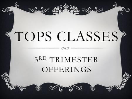 TOPS CLASSES 3 RD TRIMESTER OFFERINGS. ART CLUB Do you love to draw or create art projects? Then grab your favorite art supplies and join Ms. O'Reilly.