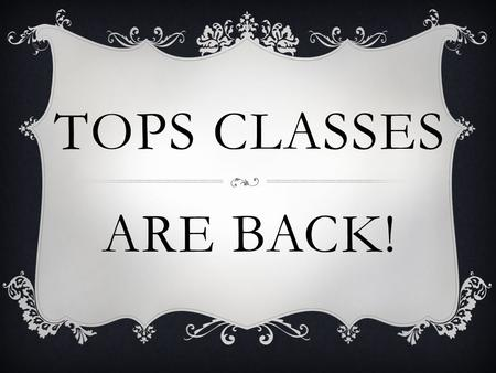 TOPS CLASSES ARE BACK!. HISTORY BUFFS Do you like history? Are you intrigued by the mysteries of the past? Join Ms. Langlois for History Buffs on Mondays,