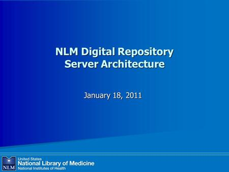 NLM Digital Repository Server Architecture January 18, 2011.