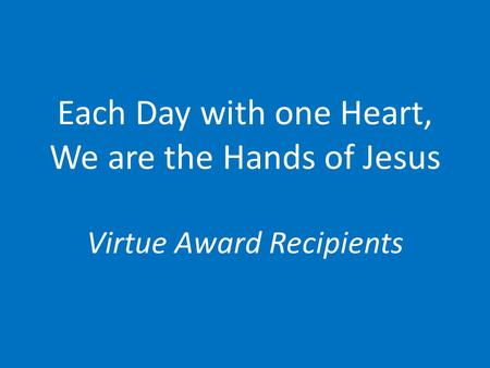 Each Day with one Heart, We are the Hands of Jesus Virtue Award Recipients.