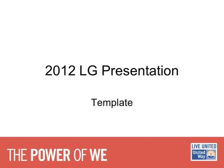 "2012 LG Presentation Template. ""Never underestimate the power of a small group of people to change the world. In fact, it is the only way it ever has."""