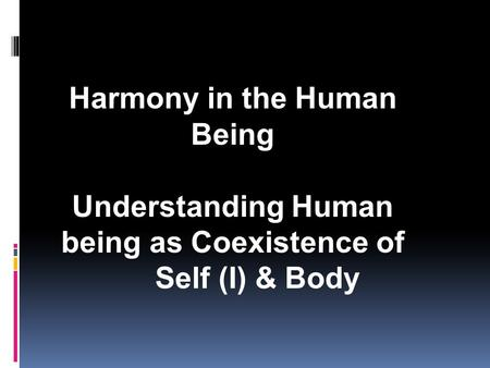 Harmony in the Human Being Understanding Human being as Coexistence of