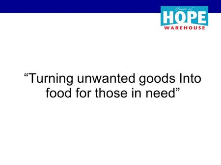 """Turning unwanted goods Into food for those in need"""