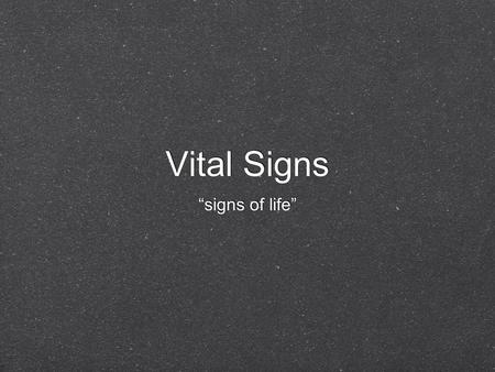 "Vital Signs ""signs of life"". What are vital signs? *Temperature- body temp *Pulse Rate- wave of blood,from contraction of heart. *Respiratory Rate- number."
