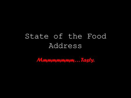State of the Food Address Mmmmmmmm… Tasty.. Sadness.