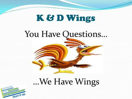 K & D Wings You Have Questions… …We Have Wings. Problem/Unmet Need School lunch is terrible. The food places in New Haven are limited and lack convenience.
