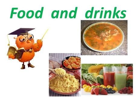 Food and drinks. Learn how to…  ask and answer the questions about food  give some pieces of advice on cooking  offer the food.