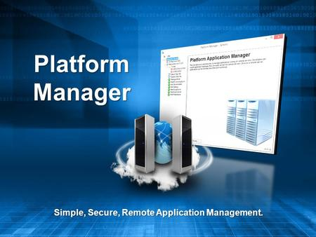 Platform Manager Simple, Secure, Remote Application Management.