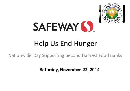 Help Us End Hunger Nationwide Day Supporting Second Harvest Food Banks Saturday, November 22, 2014.