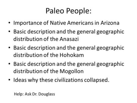 Paleo People: Importance of Native Americans in Arizona Basic description and the general geographic distribution of the Anasazi Basic description and.