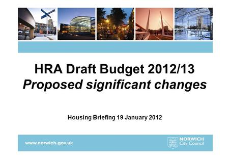 HRA Draft Budget 2012/13 Proposed significant changes Housing Briefing 19 January 2012.
