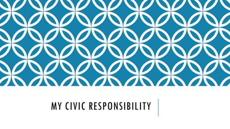 MY CIVIC RESPONSIBILITY. THERE ARE THREE KINDS OF CITIZEN: First: Personally Responsible Citizen  Acts responsibly in his/her community  Works, pays.