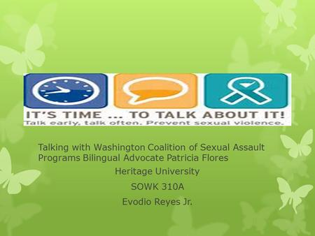Talking with Washington Coalition of Sexual Assault Programs Bilingual Advocate Patricia Flores Heritage University SOWK 310A Evodio Reyes Jr.