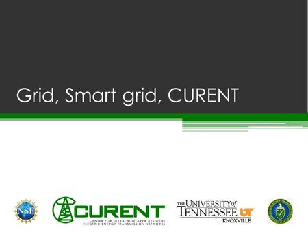 Grid, Smart grid, CURENT. Basic components of the Electric Grid Power Plant- Electricity generation Transmission- Transmit electricity to different areas.